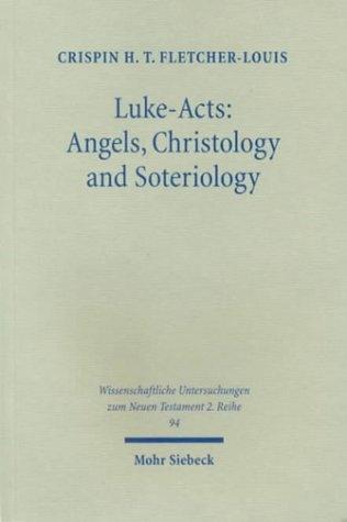 Luke Acts: Angels, Christology, and Soteriology (Wissunt Zum Neuen Testament , No 2/94)