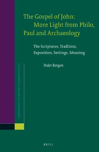 The Gospel of John: More Light from Philo, Paul and Archaeology: The Scriptures, Tradition, Exposition, Settings, Meaning (Supplements to Novum Testamentum (Brill))
