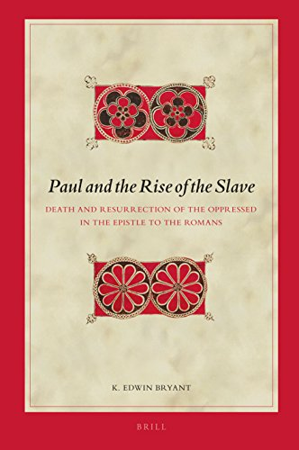 Paul and the Rise of the Slave: Death and Resurrection of the Oppressed in the Epistle to the Romans (Biblical Interpretation)