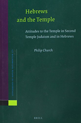 Hebrews and the Temple: Attitudes to the Temple in Second Temple Judaism and in Hebrews (Novum Testamentum, Supplements)