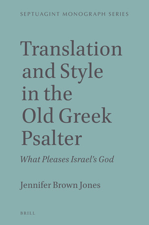 Translation and Style in the Old Greek Psalter: What Pleases Israel's God
