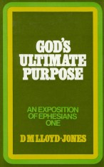 Ephesians Volume 1: God's Ultimate Purpose (1:1-23)